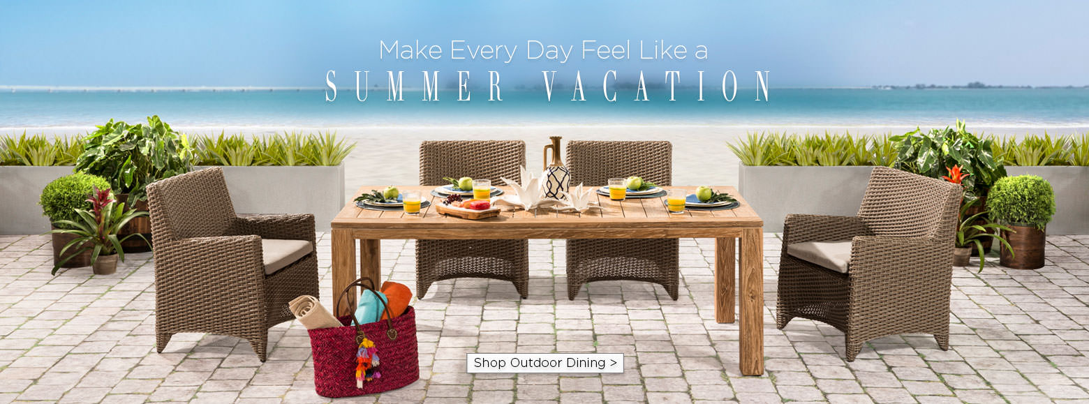 Make every day feel like a summer vacation. shop outdoor dining.