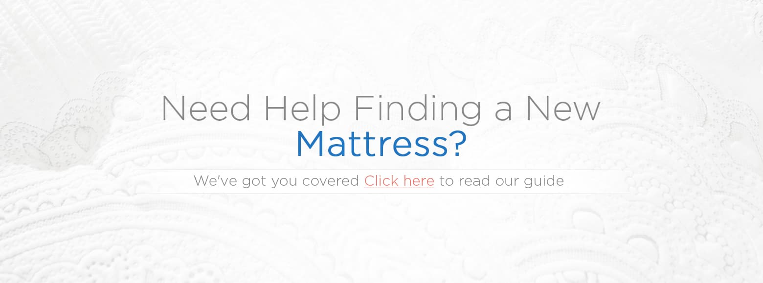Need help finding a new Mattress? We've got you covered Click Here to read our guide.