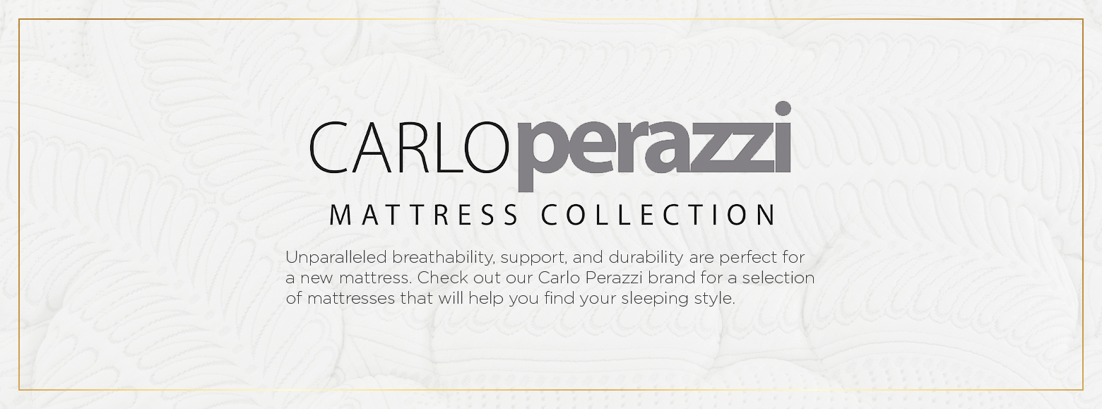 Carlo perazzi mattress collection. Unparalleled breathability, support, and durability are perfect for a new mattress. Check out our Carlo Perazzi brand for a selection of mattresses that will help you find your sleeping style.