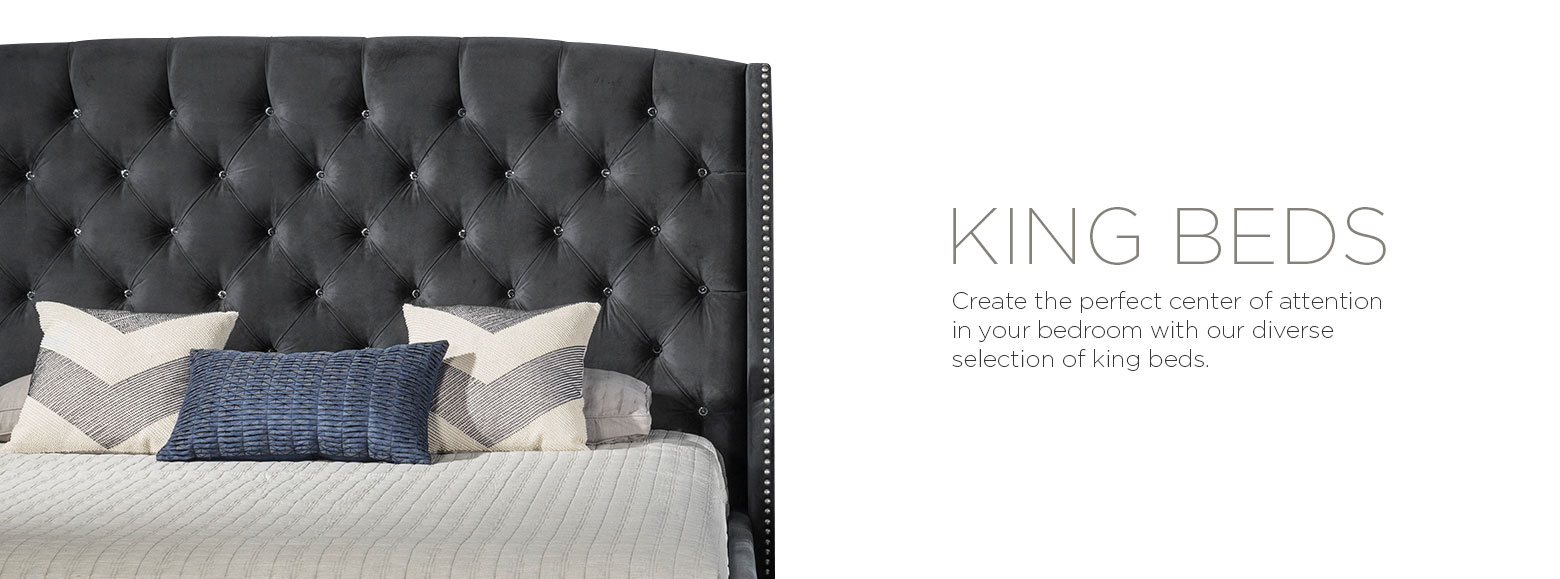 King beds. Create the perfect center of attention in your bedroom with our diverse selection of king beds.