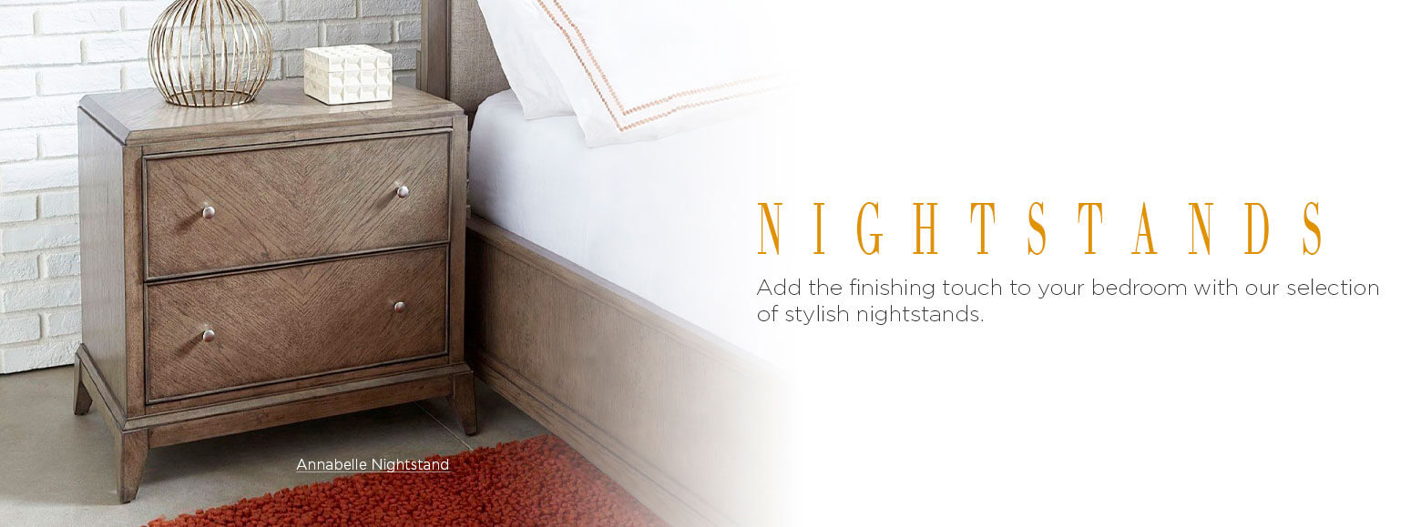 Nightstands. Add the finishing touch to your bedroom with our selection of stylish nightstands. Annabelle Nightstand.