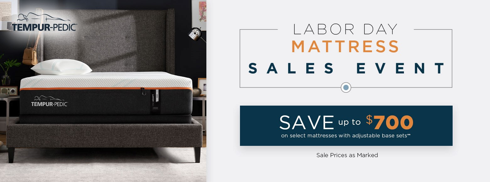 Tempur-pedic. Labor day mattress sales event. Save up to seven hundred dollars on select mattresses with adjustable base sets. Sale price as marked.